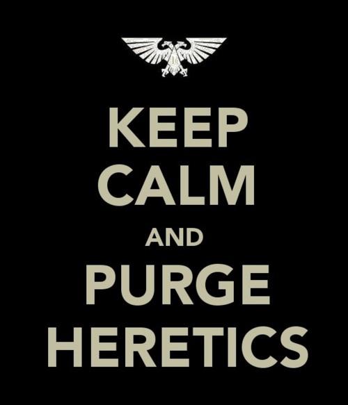 Keep Calm and Purge Heretics